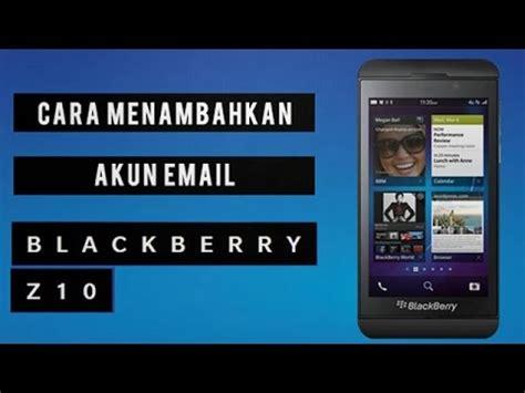 cara membuat email baru pada blackberry cara menambahkan akun email pada blackberry q10 youtube