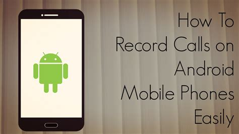 how to record a phone call on android how to record calls on android mobile phones easily demo