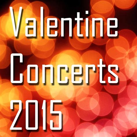valentines concerts concerts 2015 to for