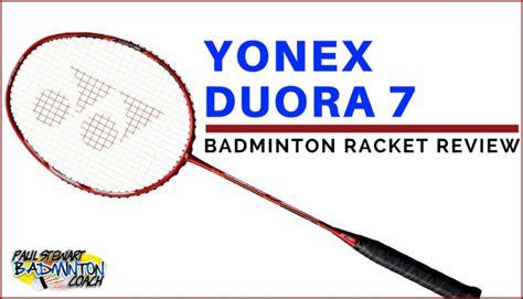 Raket Yonex Duora 7 yonex duora 7 badminton racket written review paul stewart