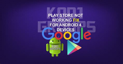 not working android play store not working fix for android 4 devices