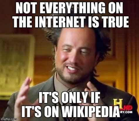 Everything On The Internet Is True Meme - it s true i read about it on the internet so it must be