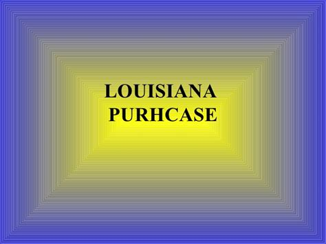 Louisiana Purchase Powerpoint Presentation Purchase Presentation