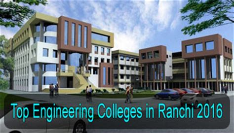 Mba Colleges In Ranchi by Top Engineering Colleges In Ranchi 2016