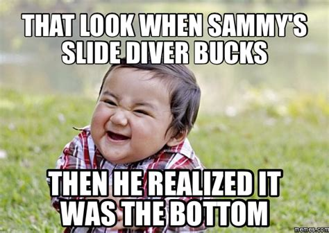 R Memes - that look when sammy s slide diver bucks then he r memes com