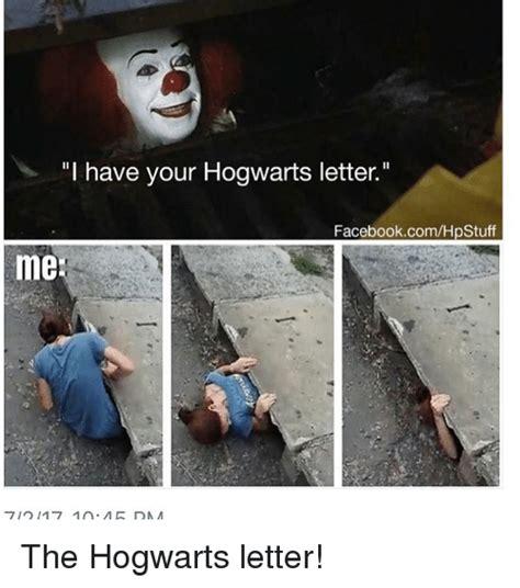 Hogwarts Meme - i have your hogwarts letter facebookcomhpstuff me the