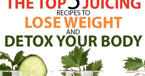 Best Detox To Lose Weight Uk by The Top 5 Juicing Recipes To Lose Weight And Detox Your