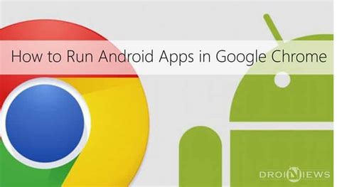 run android apps in chrome how to run android apps in chrome