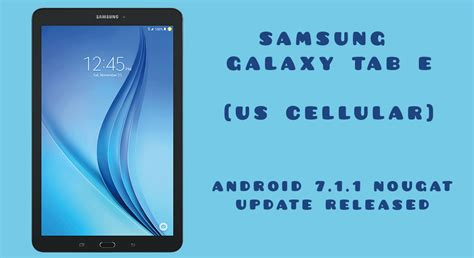 Galaxy Tab Update samsung releases galaxy tab e android 7 1 1 nougat os update for us cellular firmware
