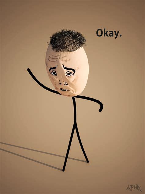 Okay Okay Meme - okay meme by hamzalippisch on deviantart