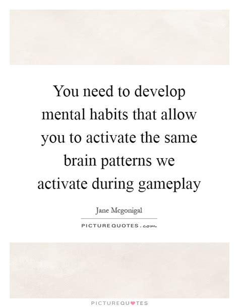 same pattern quotes you need to develop mental habits that allow you to