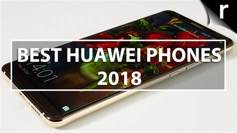 best huawei mobile phone best huawei phones 2018 china s finest mobiles