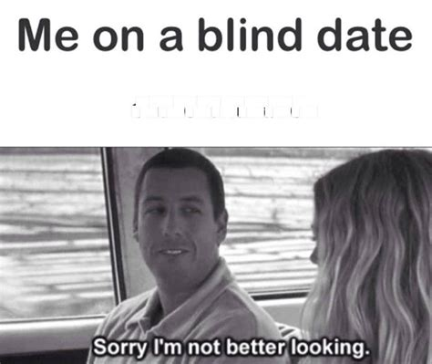Is Dating Like Being Blindfolded by Me On A Blind Date Dating Meme Picsmine