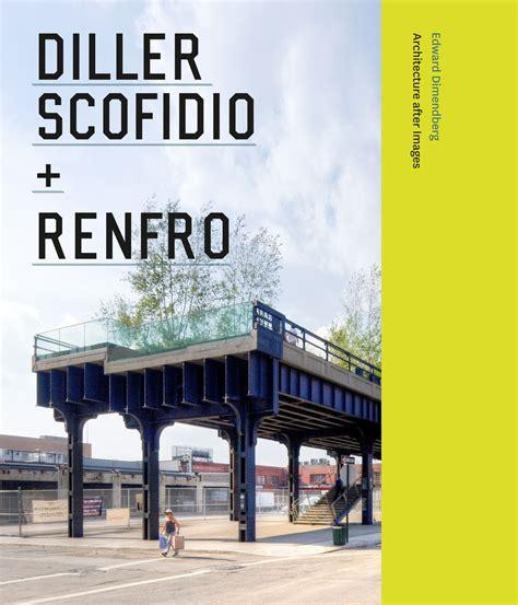 Diller Scofidio Renfro diller scofidio renfro architecture after images dimendberg