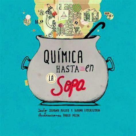 libro la mejor sopa del qu 237 mica hasta en la sopa participa del sorteo y gana libros para tu escuela