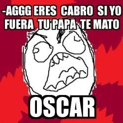 Oscar And Dehn Yo Treats by Meme Rage Fu Aggg Eres Cabro Si Yo Fuera Tu Papa Te