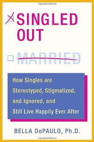 Books For Single by Singled Out How Singles Are Stereotyped Stigmatized And