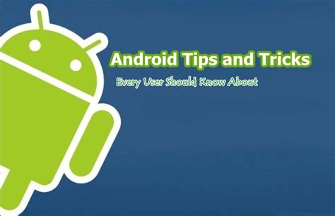 android tricks useful android tips and tricks every user should about