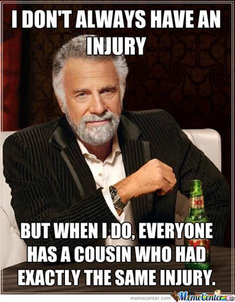 Injury Meme - i don t always have an injury by elrockermc82 meme center
