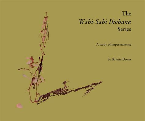 wabi sabi book the wabi sabi ikebana series by kristin doner arts