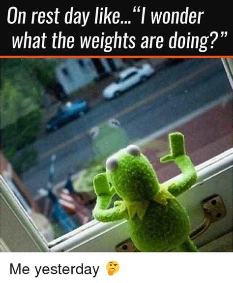 what are days on rest day likel what the weights are doing me yesterday meme on sizzle