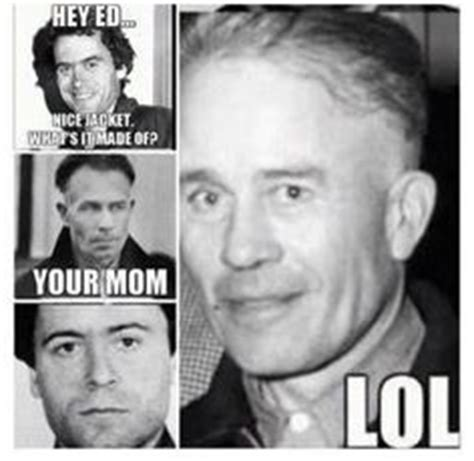 Ed Gein Memes - pin by erica green on things that make me smile pinterest