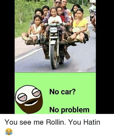 No Car Meme - 25 best memes about see me rollin see me rollin memes