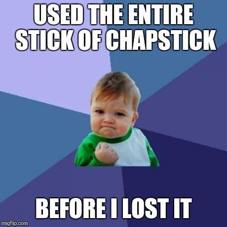 Chapstick Meme - chapstick meme 28 images wipes chapstick off before