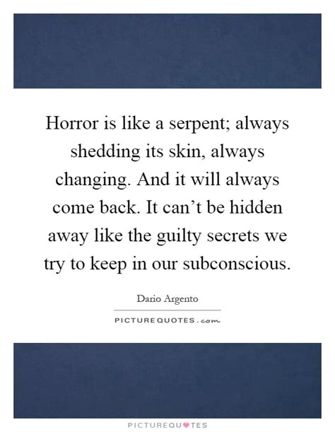 horror is like a serpent always shedding its skin always
