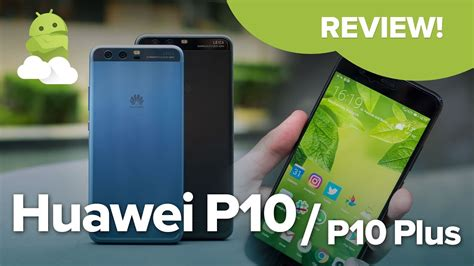 huawei p10 p10 plus review great phones with one fatal