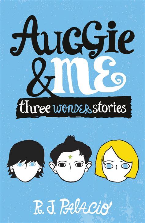 auggie me three wonder stories by r j palacio penguin books australia