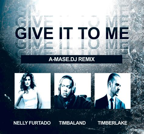 Timbaland Give It To Me by Timbaland Nelly Furtado Timberlake Give It To Me A