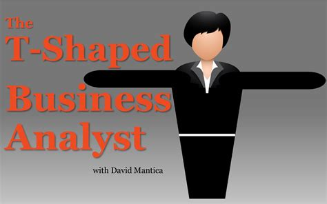 How Mba Is Related To Bussiness Analyst by Mba050 The T Shaped Business Analyst Mastering Business