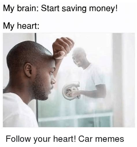 Saving Money Meme - 25 best memes about follow your heart follow your heart