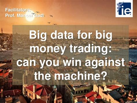 Win Big Money - big data for big money trading can you win against the machine