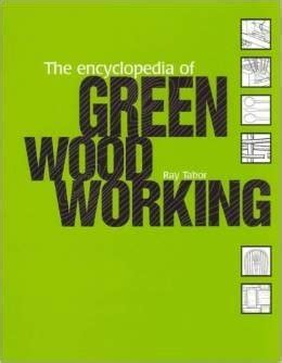 the encyclopedia of green the encyclopedia of green woodworking 163 0 00 woodwork and timber utilisation treesource