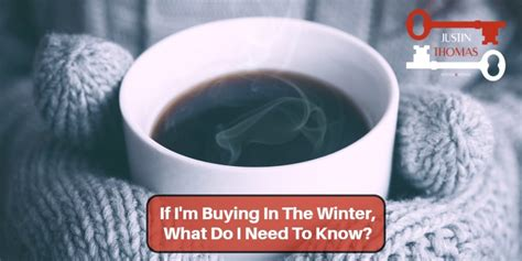 what do i need to know when buying a house quot if i m buying in the winter what do i need to know quot is locked if i m buying in the