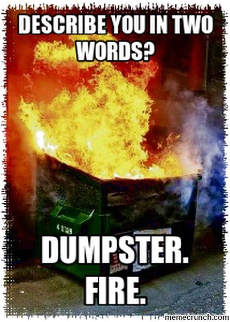 Dumpster Fire Meme - dumpster fire