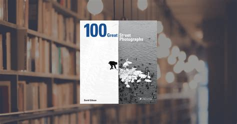 100 great street photographs david gibson 100 great street photographs prestel publishing hardcover