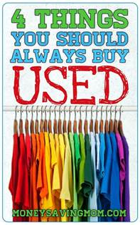 you can save so much money by buying some things used