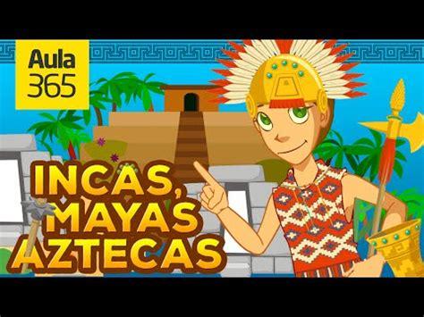 imagenes de los mayas incas y aztecas los mayas incas y aztecas videos educativos para ni 241 os