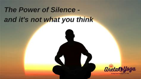 the power of silence the power of silence and it s not what you think anetai