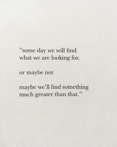 Find Looking For Quot Some Day We Will Find What We Are Looking For Or Maybe Not Maybe We