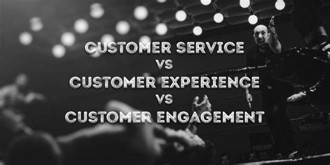 customer experience vs customer engagement a customer service vs customer experience vs customer