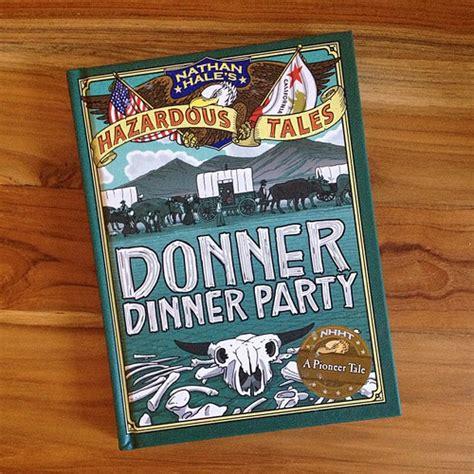 donner dinner chadscoffeetablebooks nathan hale s hazardous tales 3
