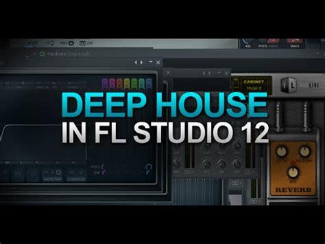 tutorial fl studio deep house deep house in fl studio 12 youtube