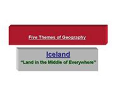 5 themes of geography iceland 3 five themes of geography ks authorstream
