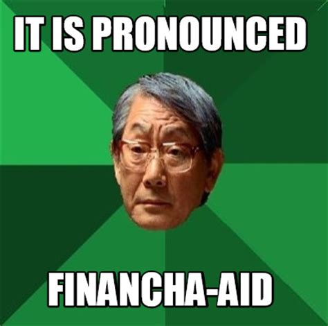 meme creator it is pronounced financha aid meme