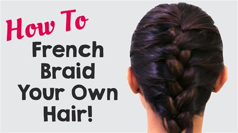 how to braid your own hair youtube how to french braid your own hair hairstyles for girls