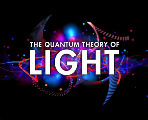 quantum theory of light quantum theory becomes a playable physical object the